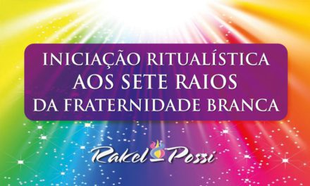 INICIAÇÃO RITUALÍSTICA AOS SETE RAIOS DA FRATERNIDADE BRANCA.