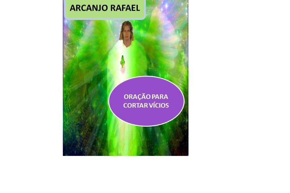 ARCANJO RAFAEL – ORAÇÃO PARA LIBERTAR VÍCIOS